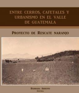 Entre cerros, cafetales y urbanismo en el Valle de Guatemala