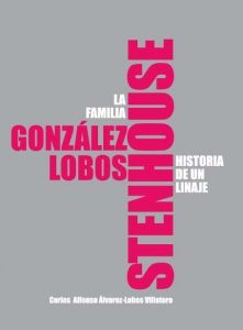 La familia González Lobos Stenhouse historia de un linaje