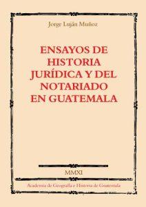 Ensayos de historia jurídica y del notariado en Guatemala